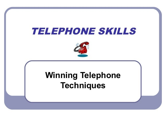 TELEPHONE SKILLS Winning Telephone Techniques
