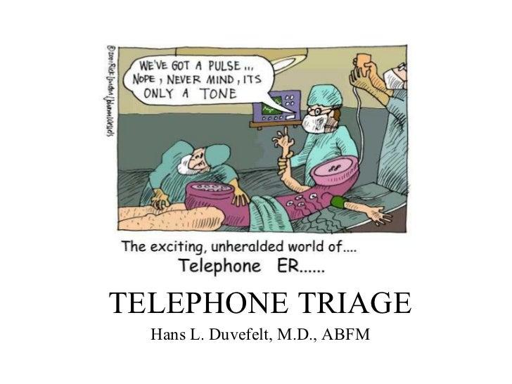 TELEPHONE TRIAGE Hans L. Duvefelt, M.D., ABFM