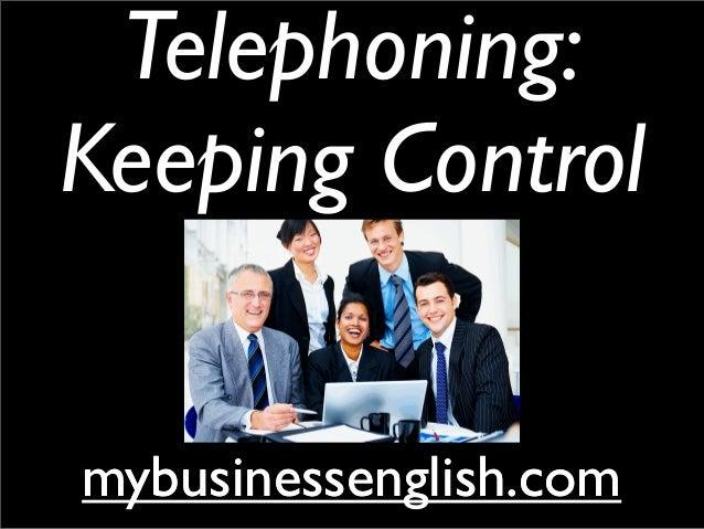 Telephoning: Keeping Control mybusinessenglish.commybusinessenglish.com
