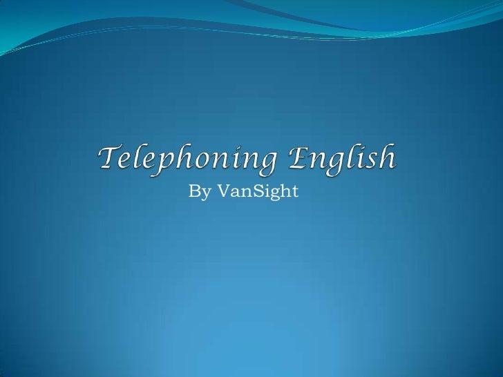 Telephoning English<br />By VanSight<br />www.vansight.net<br />