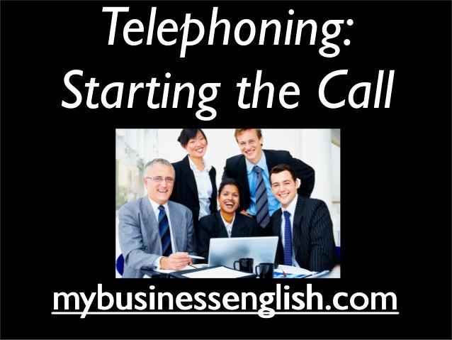 Telephoning: Starting the Call mybusinessenglish.commybusinessenglish.com