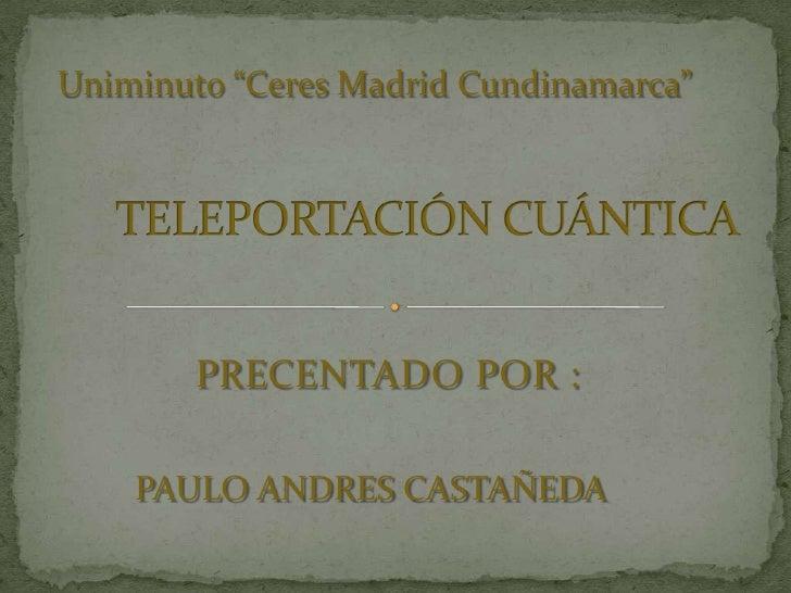 """Uniminuto """"Ceres Madrid Cundinamarca""""        PRECENTADO POR :    PAULO ANDRES CASTAÑEDA"""