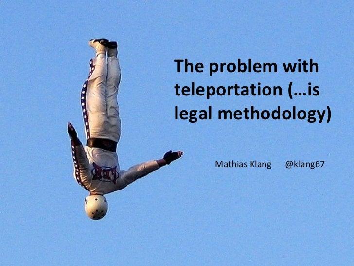 The problem withteleportation (…islegal methodology)    Mathias Klang   @klang67