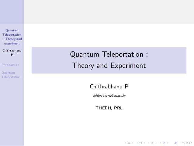 Quantum Teleportation :- Theory and experiment Chithrabhanu P Introduction Quantum Teleportation Quantum Teleportation : T...