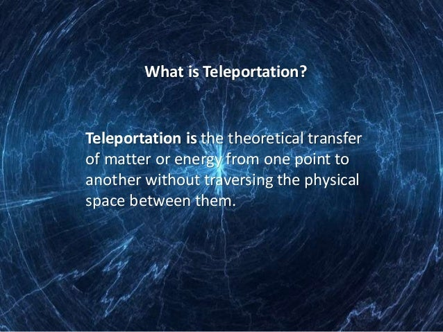 an essay on teleportation Disclaimer: this essay has been submitted by a student this is not an example of the work written by our professional essay writers you can view samples of our professional work here any opinions, findings, conclusions or recommendations expressed in this material are those of the authors and do .