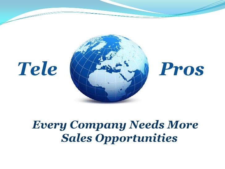 Tele<br />Pros<br />Every Company Needs More Sales Opportunities<br />