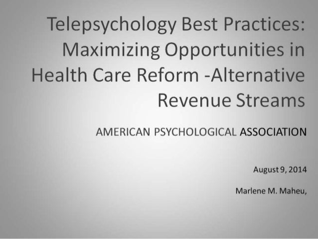 Telepsychology Best Practices Maximizing Opportunities in Health Care Reform -Alternative Revenue Streams  AMERICAN PSYCHO...