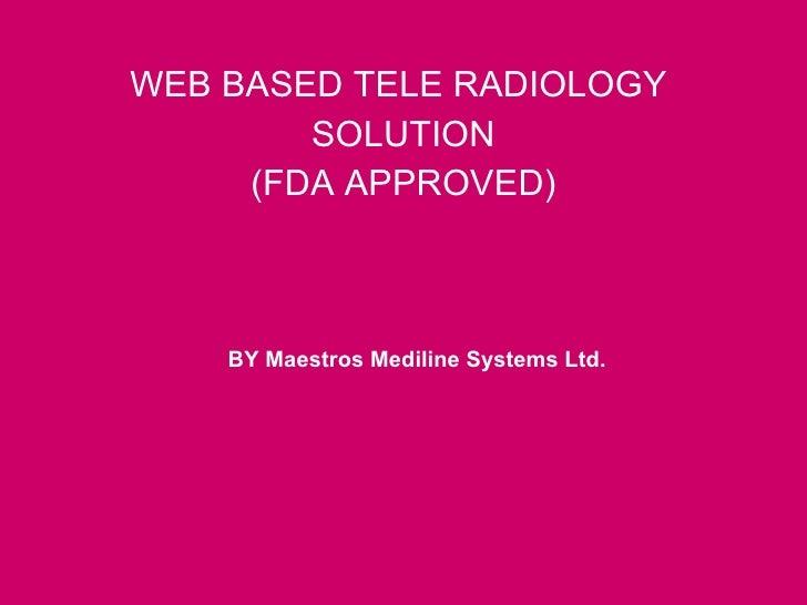WEB BASED TELE RADIOLOGY  SOLUTION (FDA APPROVED) BY Maestros Mediline Systems Ltd.