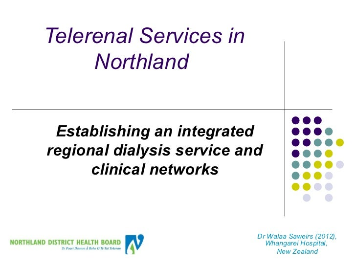 Telerenal Services in     Northland Establishing an integratedregional dialysis service and      clinical networks        ...