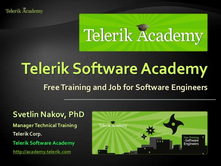 Telerik Software Academy                Free Training and Job for Software EngineersSvetlin Nakov, PhDManager Technical Tr...