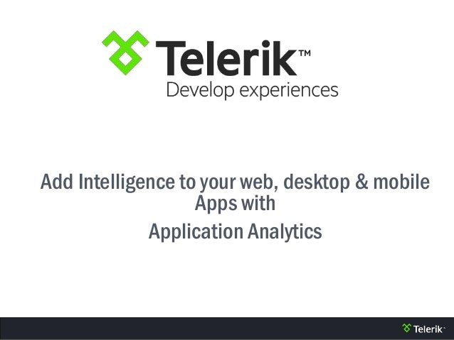 Add Intelligence to your web, desktop & mobile Apps with Application Analytics