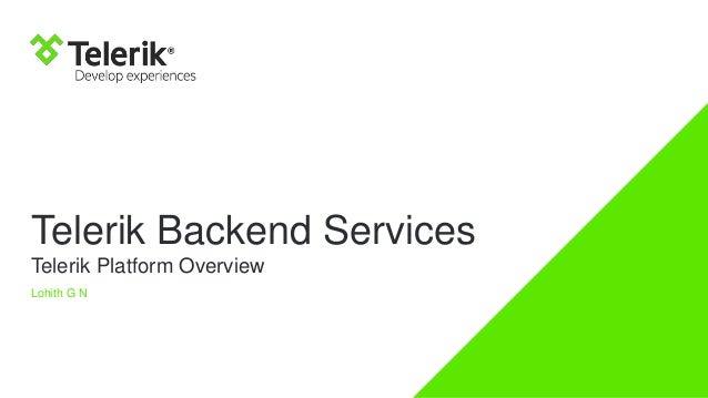 Telerik Backend Services Telerik Platform Overview Lohith G N