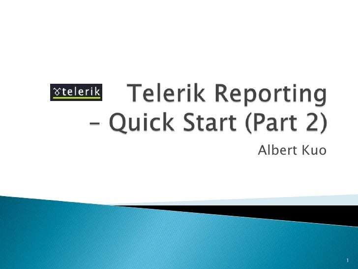 Telerik Reporting – Quick Start (Part 2)<br />Albert Kuo<br />1<br />
