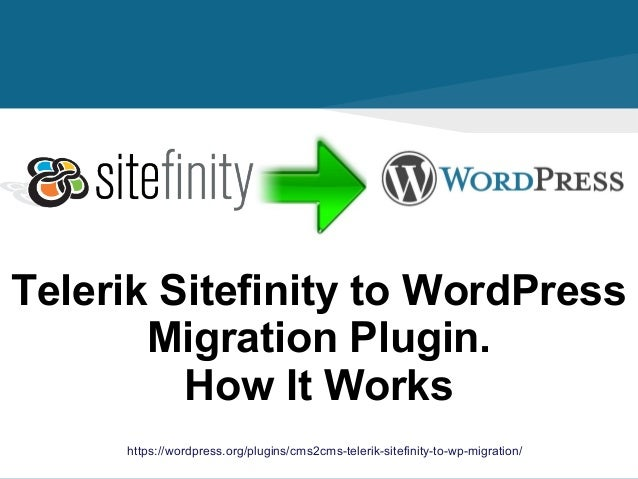 https://wordpress.org/plugins/cms2cms-telerik-sitefinity-to-wp-migration/ Telerik Sitefinity to WordPress Migration Plugin...