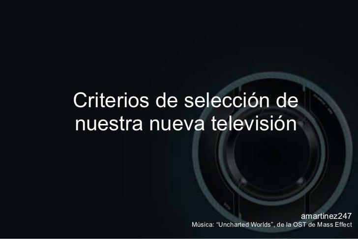 """Criterios de selección de nuestra nueva televisión amartinez247 Música: """"Uncharted Worlds"""", de la OST de Mass Effect"""