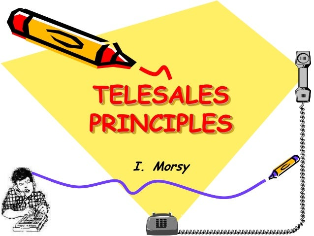 TELESALES PRINCIPLES I. Morsy