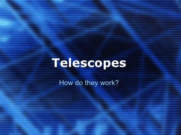 Telescopes How do they work?