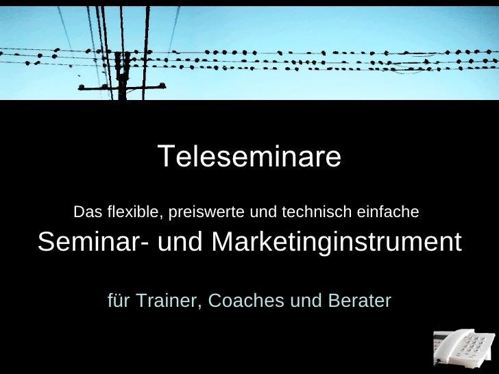Teleseminare Das flexible, preiswerte und technisch einfache   Seminar- und Marketinginstrument für Trainer, Coaches und B...