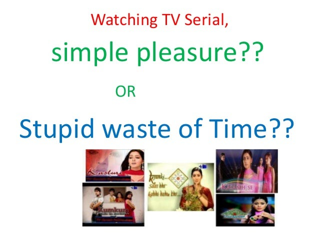 watching tv is not waste of time Best answer: it is a waste of time if you spend too much time on it it is not so bad if you are watching it to unwind from you daily work and personal stresses also, it is useful to keep up with the news from around the world and to inform yourself about what is happening around you.