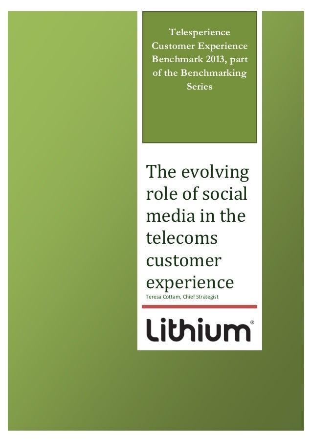 TelesperienceCustomer ExperienceBenchmark 2013, partof the BenchmarkingSeriesThe evolvingrole of socialmedia in thetelecom...