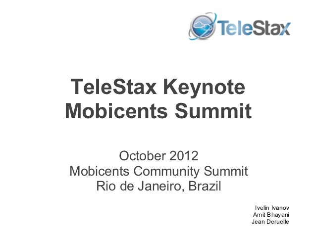 TeleStax KeynoteMobicents Summit       October 2012Mobicents Community Summit   Rio de Janeiro, Brazil                    ...