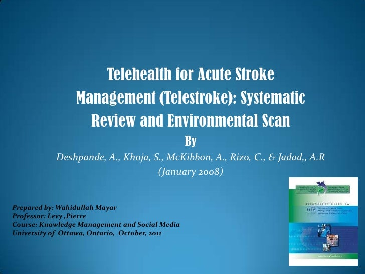 Telehealth for Acute Stroke<br />Management (Telestroke): Systematic<br />Review and Environmental Scan <br />By <br />Des...