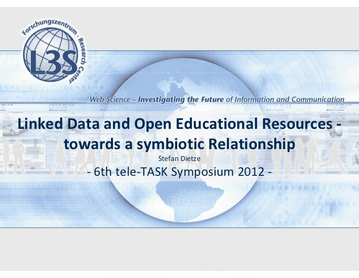 Linked Data and Open Educational Resources -      towards a symbiotic Relationship                     Stefan Dietze      ...