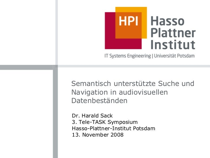 Semantisch unterstützte Suche und Navigation in audiovisuellen Datenbeständen Dr. Harald Sack 3. Tele-TASK Symposium Hasso...