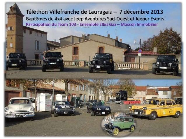 Téléthon Villefranche de Lauragais – 7 décembre 2013 Baptêmes de 4x4 avec Jeep Aventures Sud-Ouest et Jeeper Events Partic...
