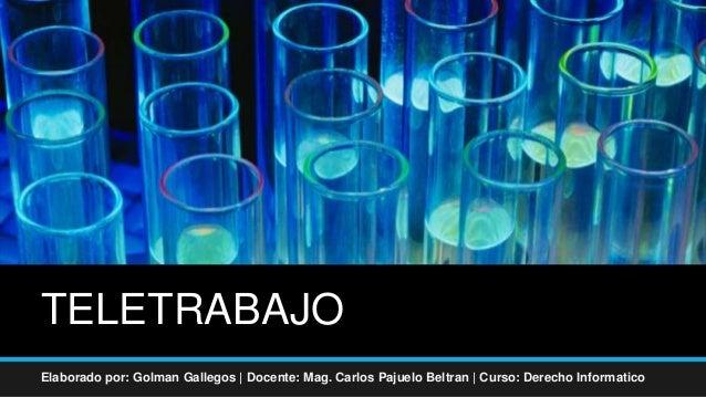 TELETRABAJO Elaborado por: Golman Gallegos | Docente: Mag. Carlos Pajuelo Beltran | Curso: Derecho Informatico