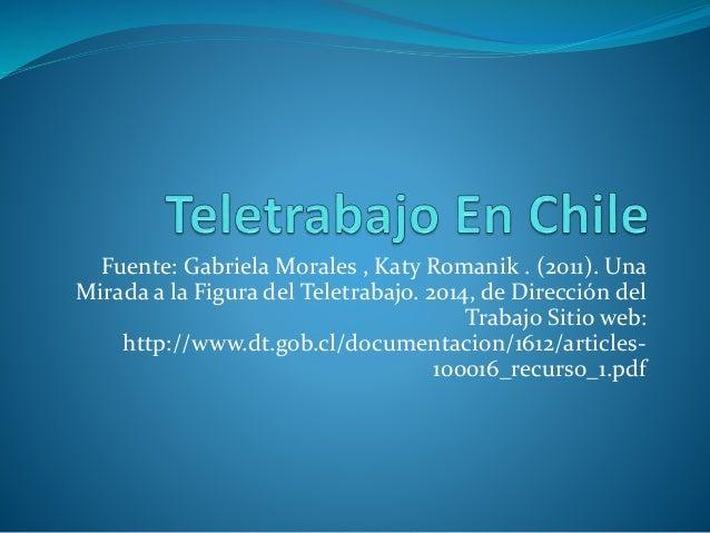 Fuente: Gabriela Morales , Katy Romanik . (2011). Una  Mirada a la Figura del Teletrabajo. 2014, de Dirección del  Trabajo...