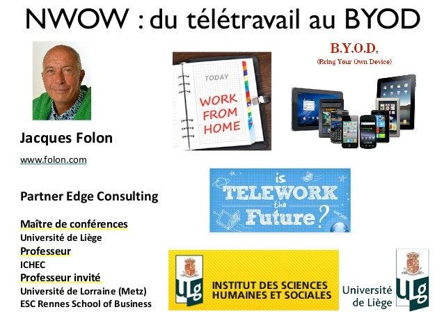 NWOW : du télétravail au BYOD Jacques  Folon   www.folon.com     Partner  Edge  Consulting   Maître  de  ...