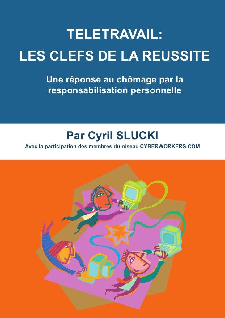 TELETRAVAIL: LES CLEFS DE LA REUSSITE        Une réponse au chômage par la        responsabilisation personnelle          ...