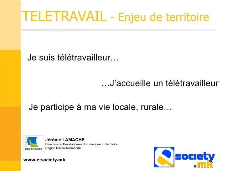TELETRAVAIL  - Enjeu de territoire Je suis télétravailleur… … J'accueille un télétravailleur Jérôme LAMACHE Direction du D...