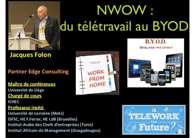 NWOW :   du télétravail au BYOD     Jacques  Folon   ! Partner  Edge  Consulting   ! Maître  de  confér...