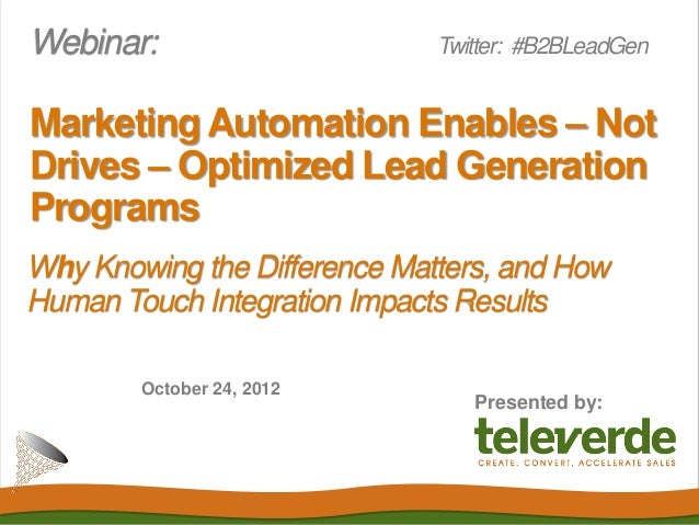Webinar:                      Twitter: #B2BLeadGenMarketing Automation Enables – NotDrives – Optimized Lead GenerationProg...
