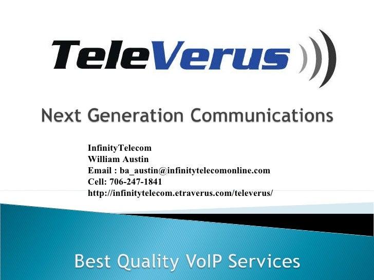 InfinityTelecom  William Austin Email :  [email_address] Direct: 706-247-1841 http://www.infinitytelecomonline.com