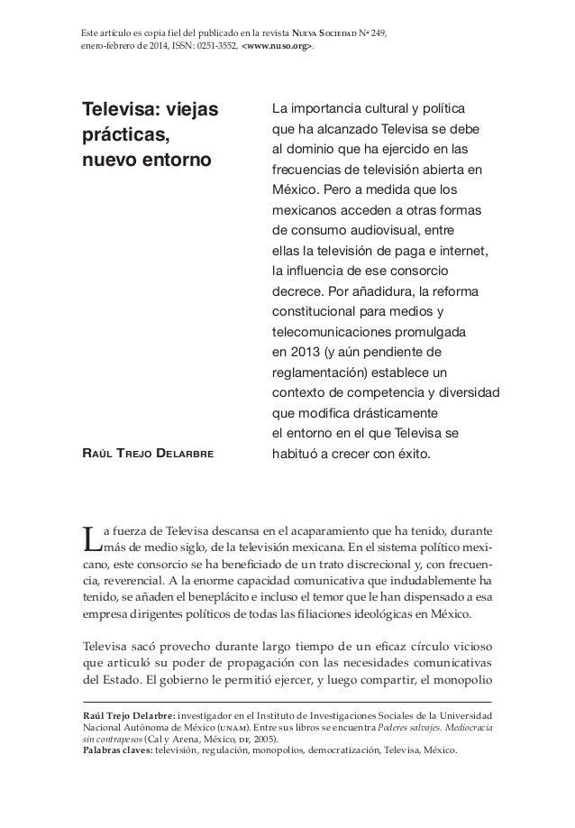 La fuerza de Televisa descansa en el acaparamiento que ha tenido, durante más de medio siglo, de la televisión mexicana. E...