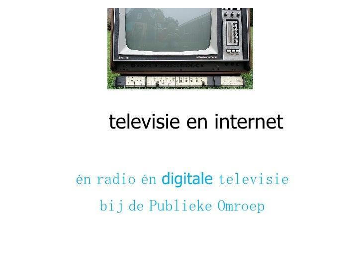 televisie en internet én radio én  digitale  televisie bij de Publieke Omroep