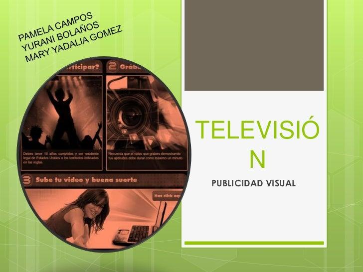 TELEVISIÓ    N PUBLICIDAD VISUAL