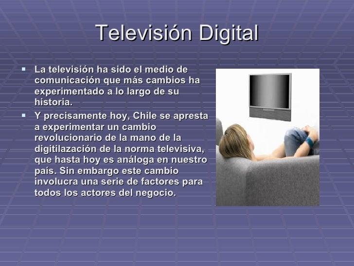 Televisión Digital <ul><li>La televisión ha sido el medio de comunicación que más cambios ha experimentado a lo largo de s...
