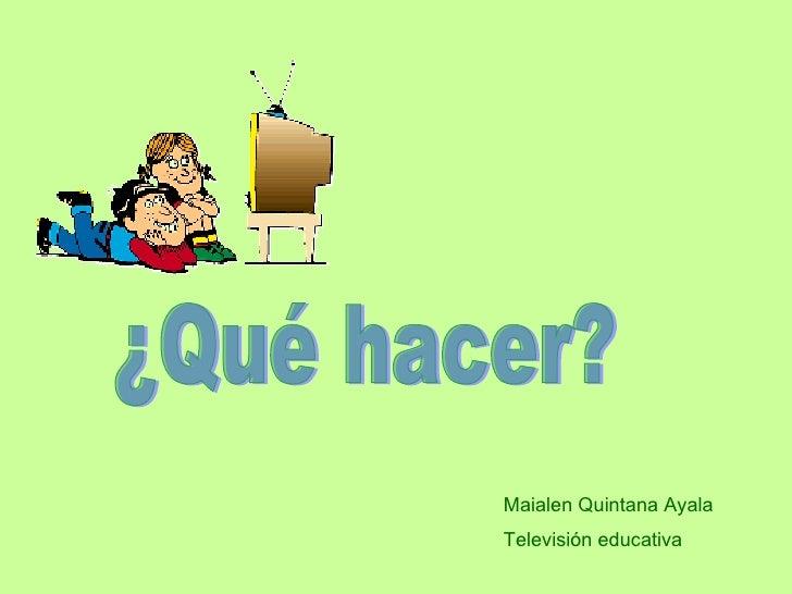 Maialen Quintana Ayala Televisión educativa ¿Qué hacer?