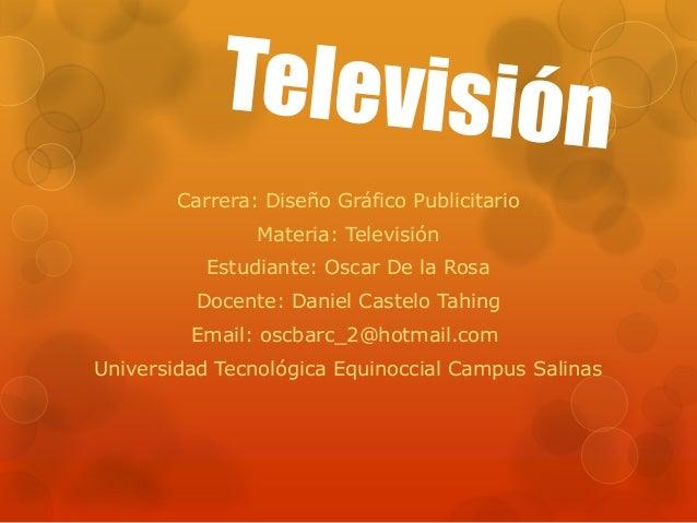 Carrera: Diseño Gráfico Publicitario                Materia: Televisión           Estudiante: Oscar De la Rosa          Do...