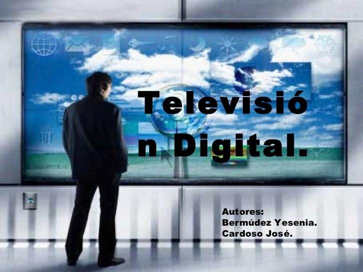 Televisión Digital. Autores: Bermúdez Yesenia. Cardoso José.