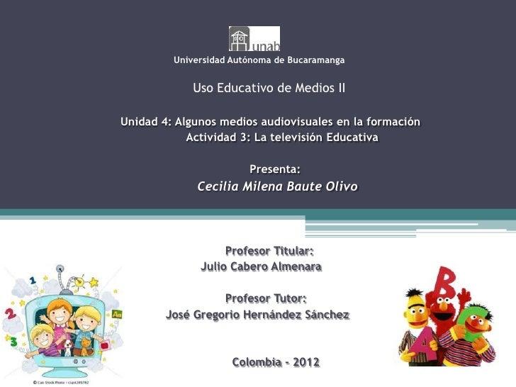 Universidad Autónoma de Bucaramanga             Uso Educativo de Medios IIUnidad 4: Algunos medios audiovisuales en la for...