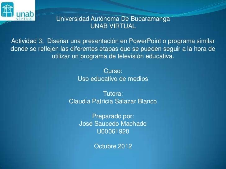 Universidad Autónoma De Bucaramanga                            UNAB VIRTUALActividad 3: Diseñar una presentación en PowerP...