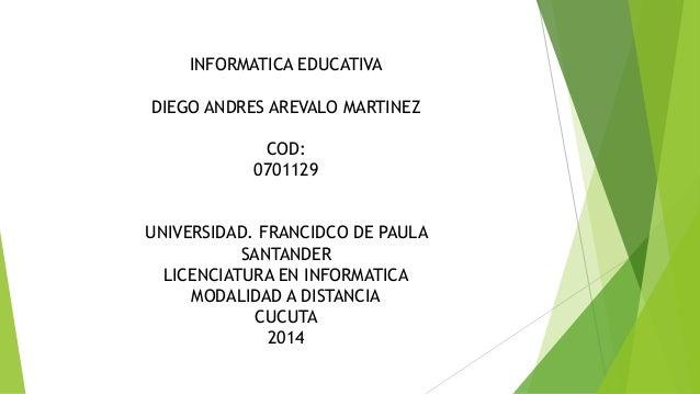 INFORMATICA EDUCATIVA  DIEGO ANDRES AREVALO MARTINEZ  COD:  0701129  UNIVERSIDAD. FRANCIDCO DE PAULA  SANTANDER  LICENCIAT...
