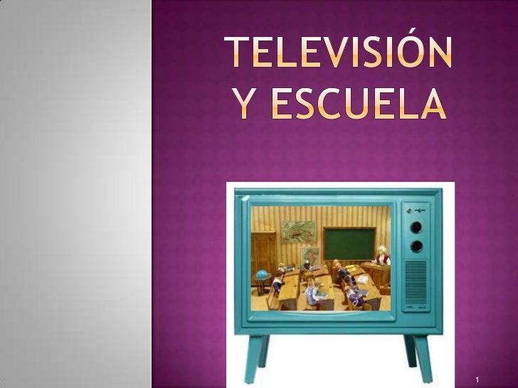 TELEVISIÓN Y ESCUELA<br />1<br />
