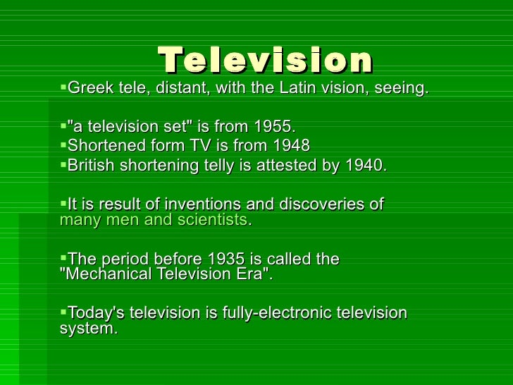 "Television  <ul><li>Greek tele, distant, with the Latin vision, seeing. </li></ul><ul><li>""a television set"" is ..."