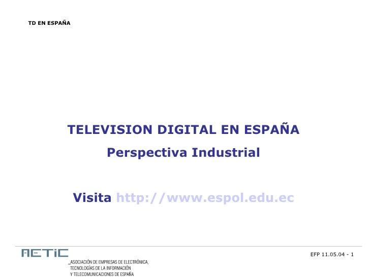 TD EN ESPAÑA                TELEVISION DIGITAL EN ESPAÑA                    Perspectiva Industrial                  Visita...